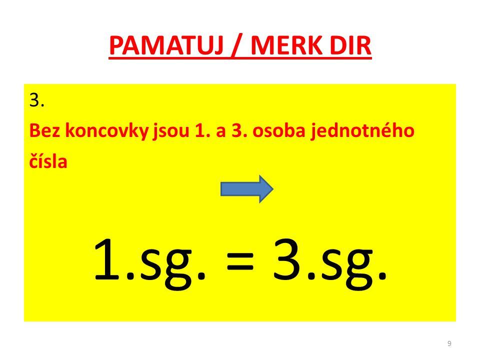 1.sg. = 3.sg. PAMATUJ / MERK DIR 3.