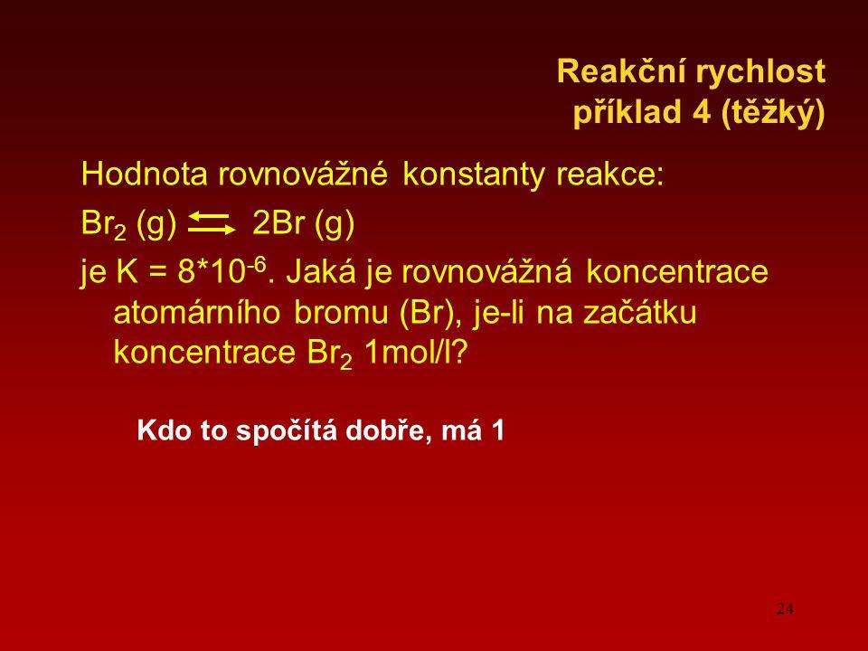 Hodnota rovnovážné konstanty reakce: Br2 (g) 2Br (g)