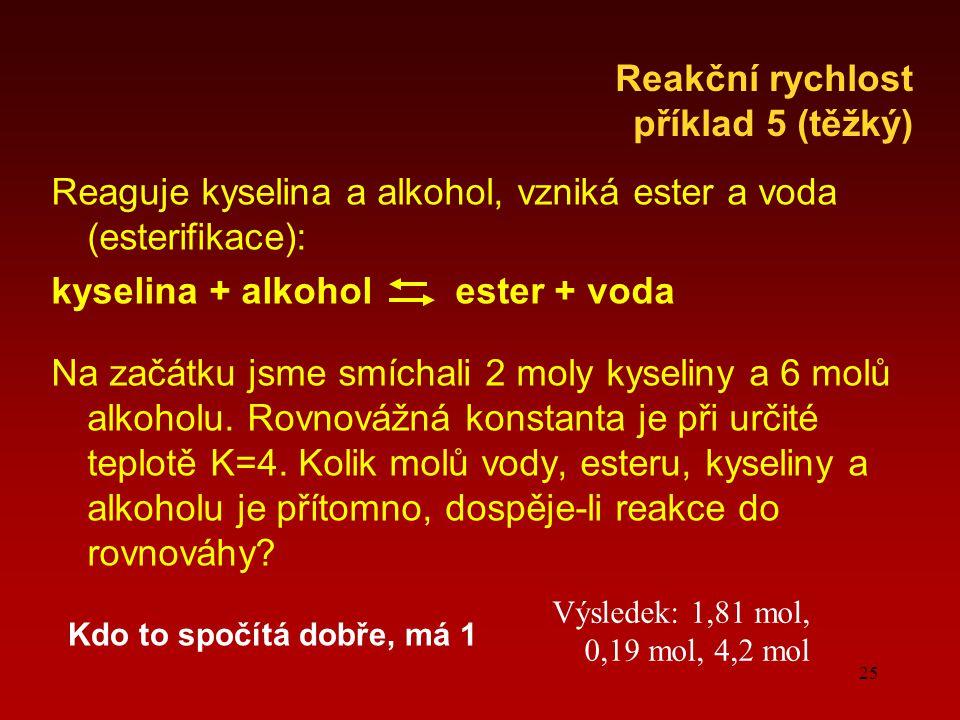 Reaguje kyselina a alkohol, vzniká ester a voda (esterifikace):