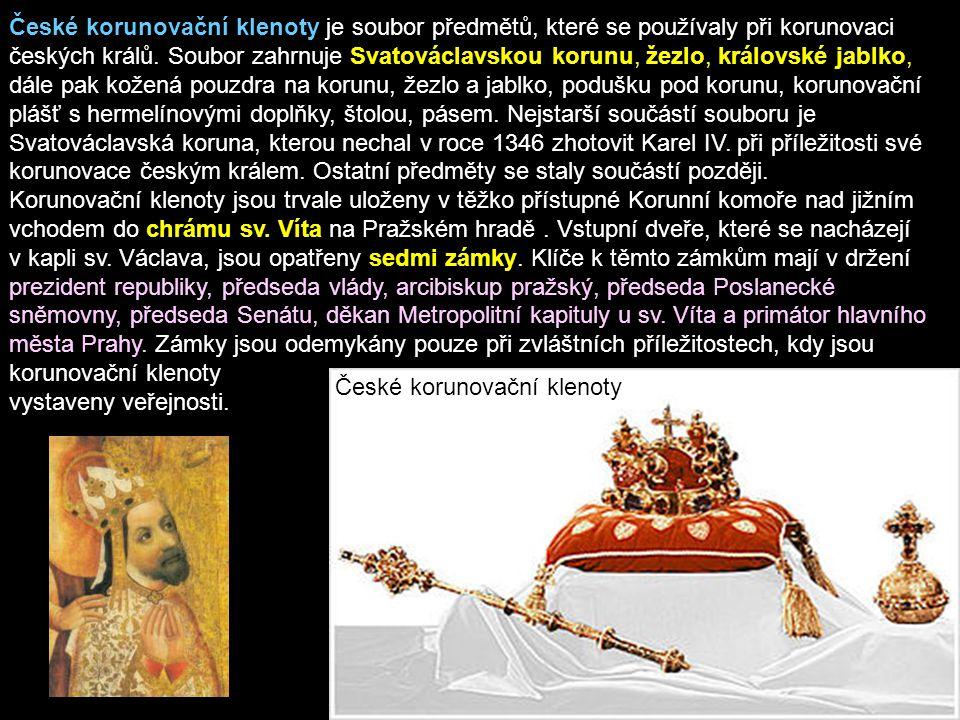 České korunovační klenoty je soubor předmětů, které se používaly při korunovaci českých králů. Soubor zahrnuje Svatováclavskou korunu, žezlo, královské jablko, dále pak kožená pouzdra na korunu, žezlo a jablko, podušku pod korunu, korunovační plášť s hermelínovými doplňky, štolou, pásem. Nejstarší součástí souboru je Svatováclavská koruna, kterou nechal v roce 1346 zhotovit Karel IV. při příležitosti své korunovace českým králem. Ostatní předměty se staly součástí později.