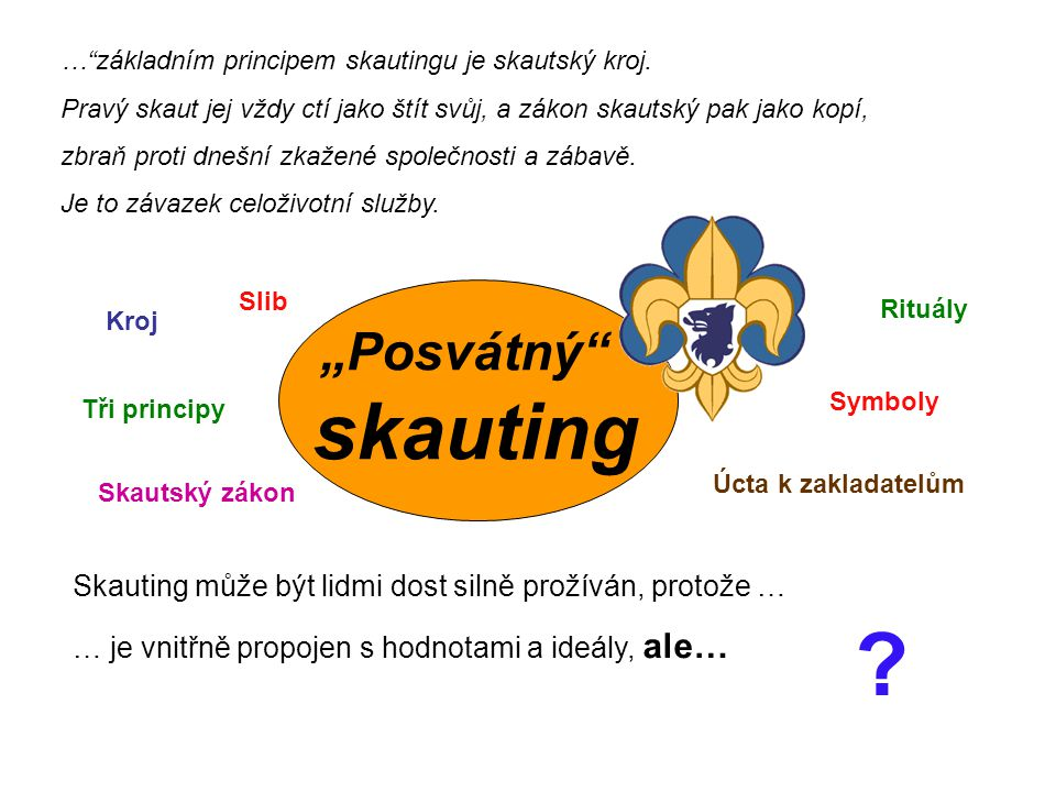 … základním principem skautingu je skautský kroj.