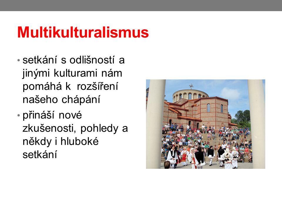 Multikulturalismus setkání s odlišností a jinými kulturami nám pomáhá k rozšíření našeho chápání.
