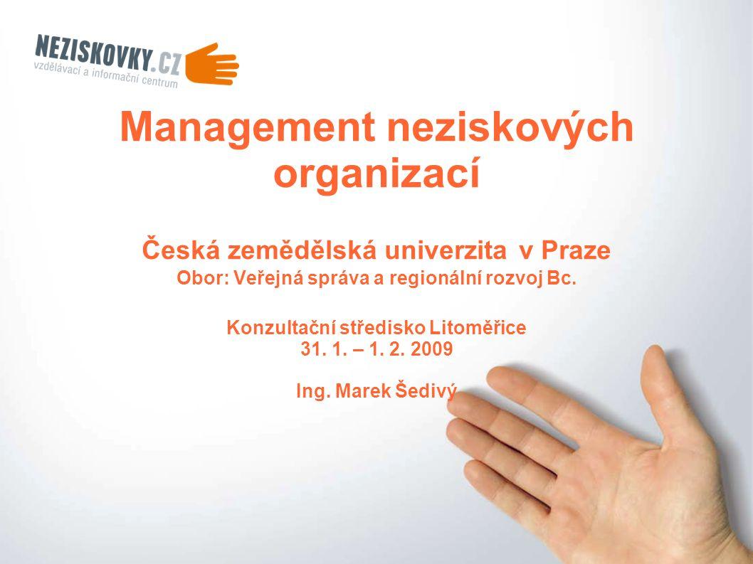 Management neziskových organizací Česká zemědělská univerzita v Praze Obor: Veřejná správa a regionální rozvoj Bc.