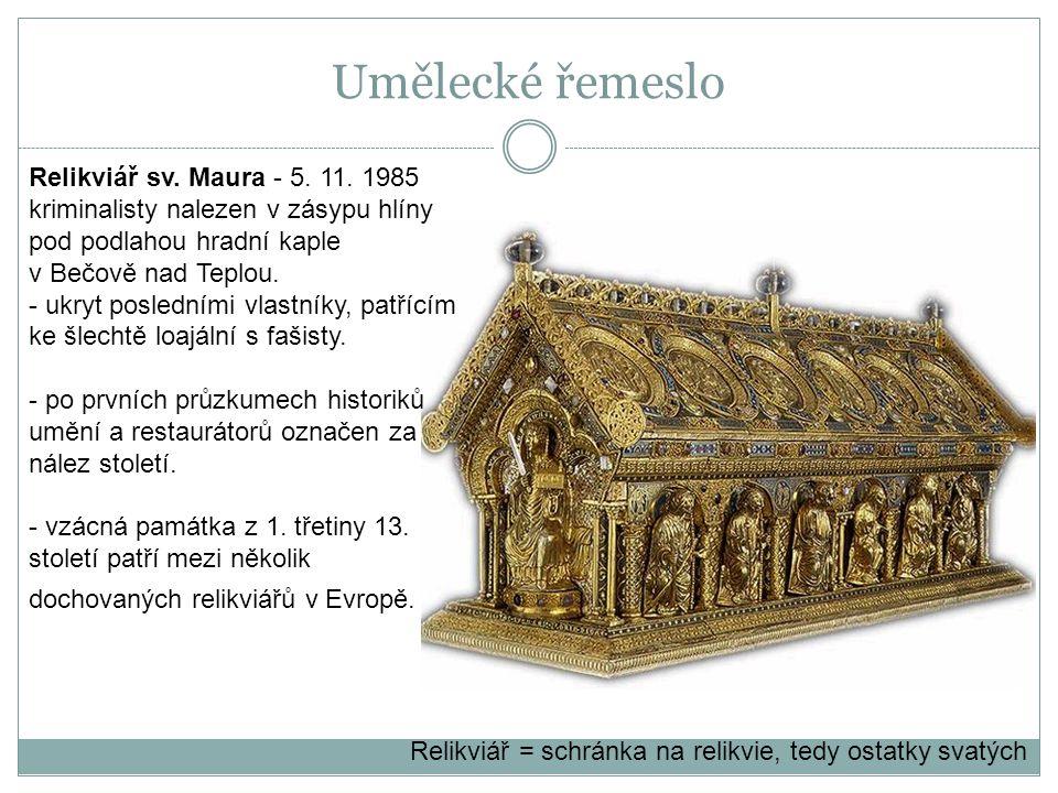 Umělecké řemeslo Relikviář sv. Maura - 5. 11. 1985 kriminalisty nalezen v zásypu hlíny pod podlahou hradní kaple.