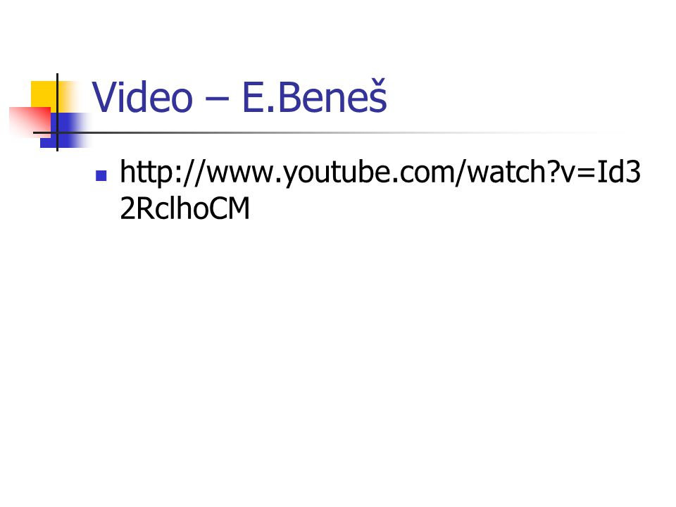 Video – E.Beneš http://www.youtube.com/watch v=Id32RclhoCM
