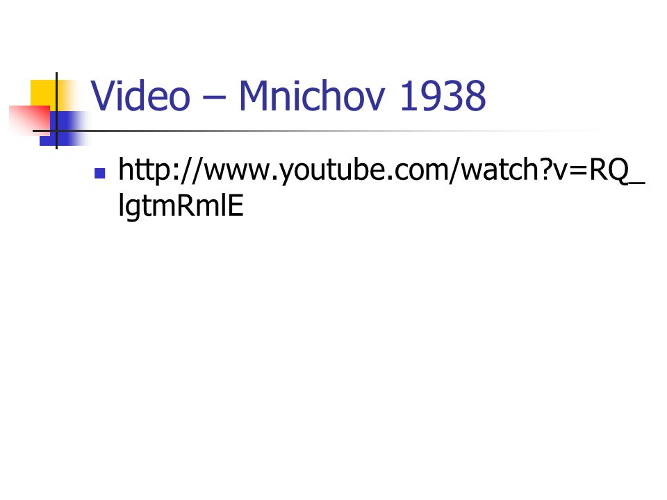Video – Mnichov 1938 http://www.youtube.com/watch v=RQ_lgtmRmlE