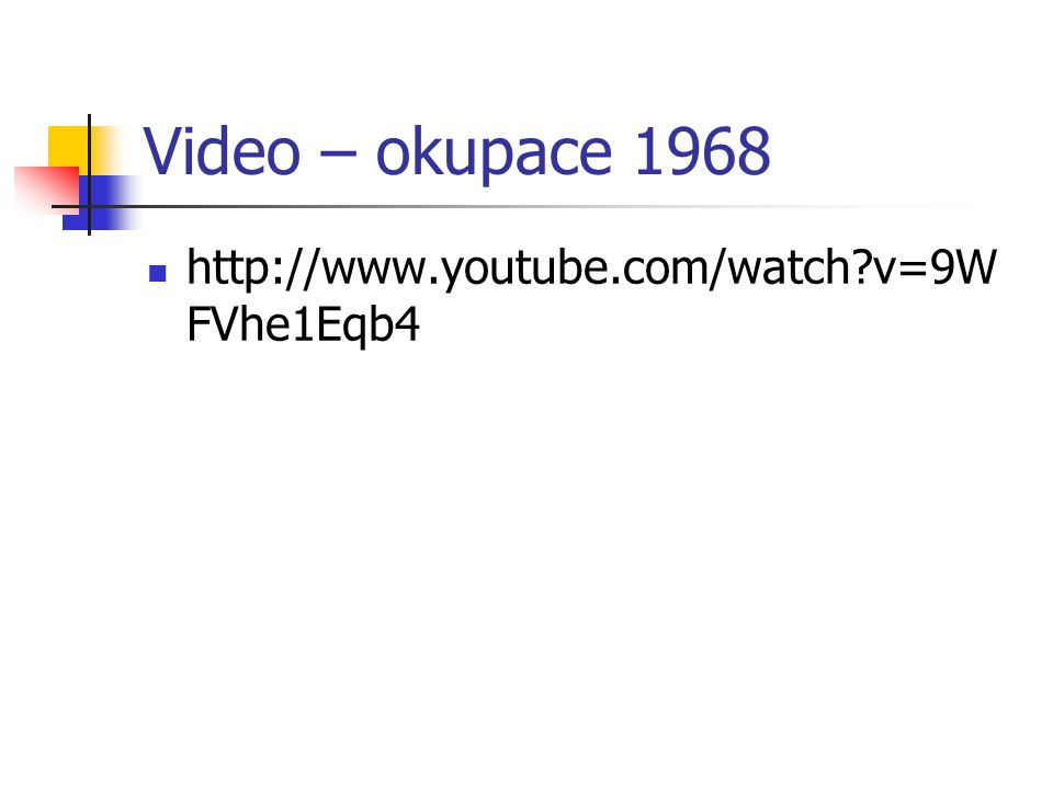 Video – okupace 1968 http://www.youtube.com/watch v=9WFVhe1Eqb4