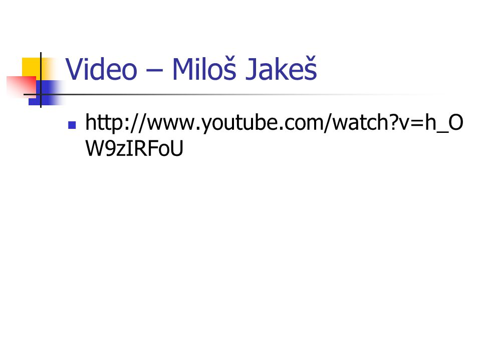 Video – Miloš Jakeš http://www.youtube.com/watch v=h_OW9zIRFoU
