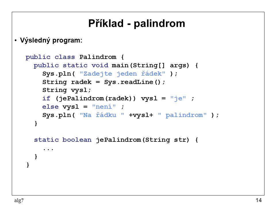 Příklad - palindrom Výsledný program: public class Palindrom {