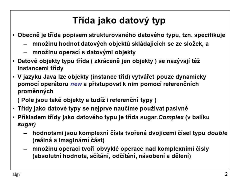 Třída jako datový typ Obecně je třída popisem strukturovaného datového typu, tzn. specifikuje.