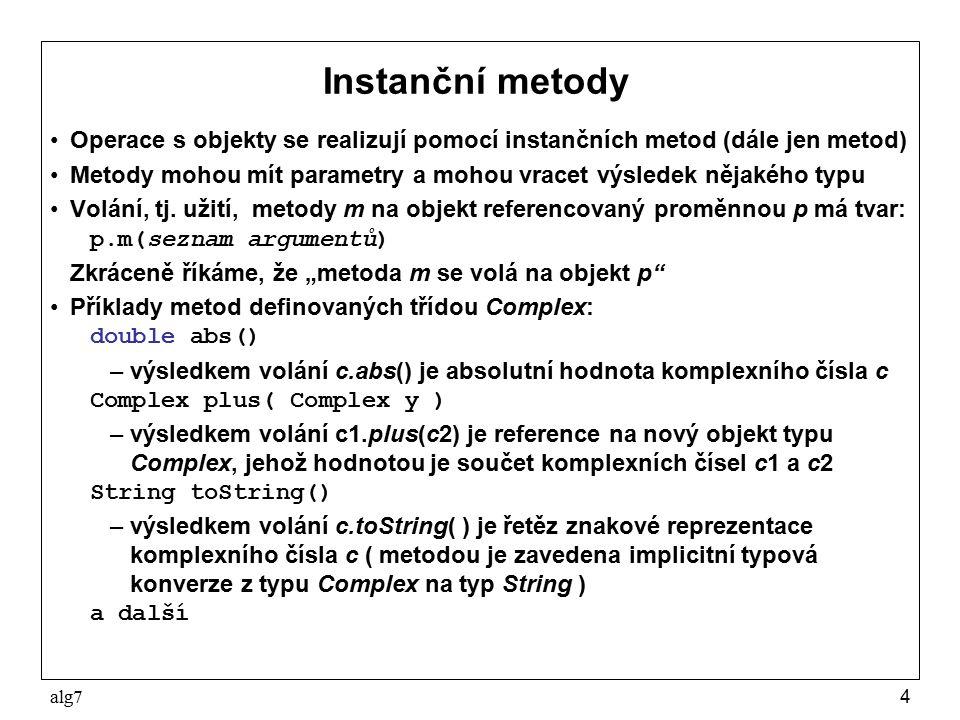 Instanční metody Operace s objekty se realizují pomocí instančních metod (dále jen metod)