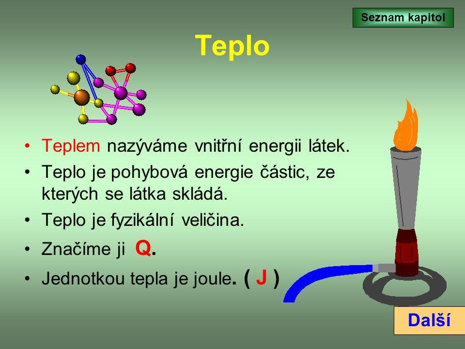 Teplo Teplem nazýváme vnitřní energii látek.