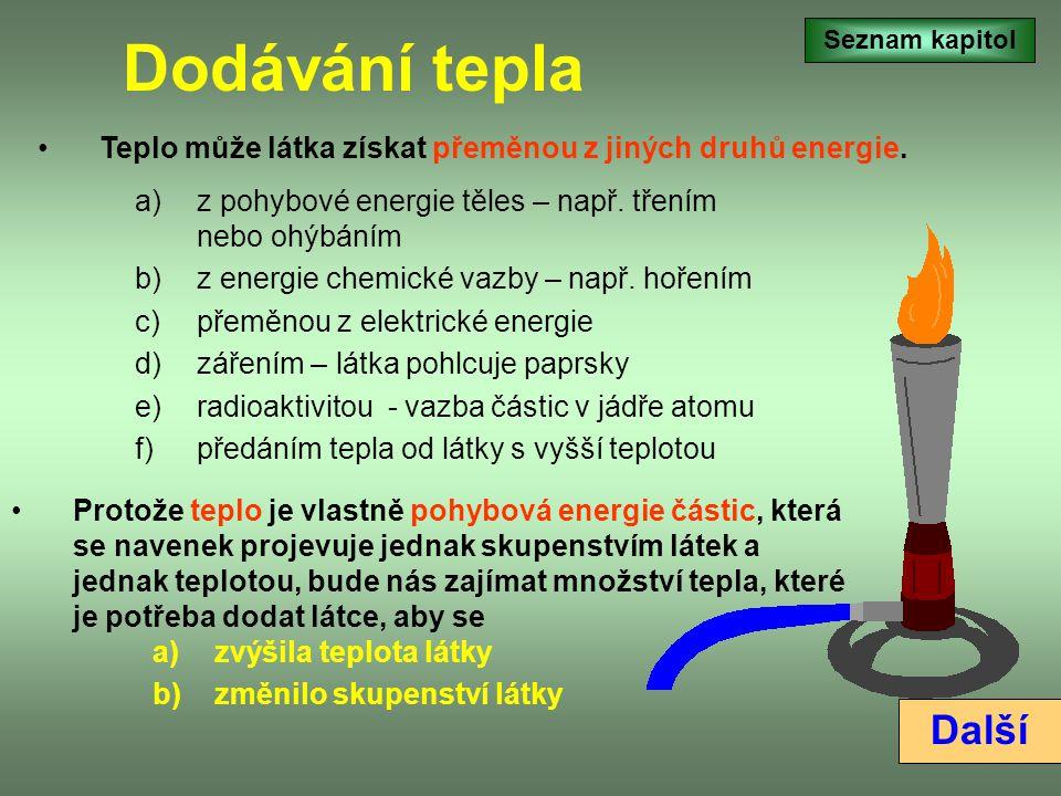 Dodávání tepla Seznam kapitol. Teplo může látka získat přeměnou z jiných druhů energie. z pohybové energie těles – např. třením nebo ohýbáním.