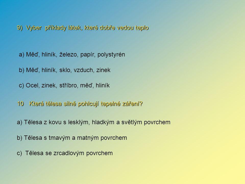 9) Vyber příklady látek, které dobře vedou teplo