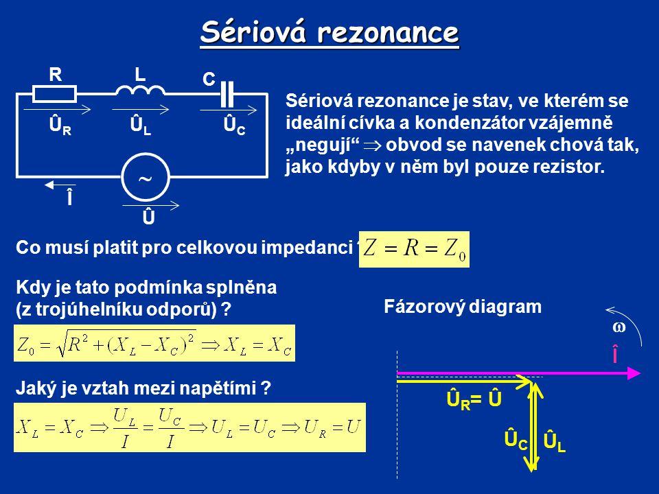 Sériová rezonance   Î ÛR= Û ÛC ÛL Û Î R C L ÛL ÛR ÛC