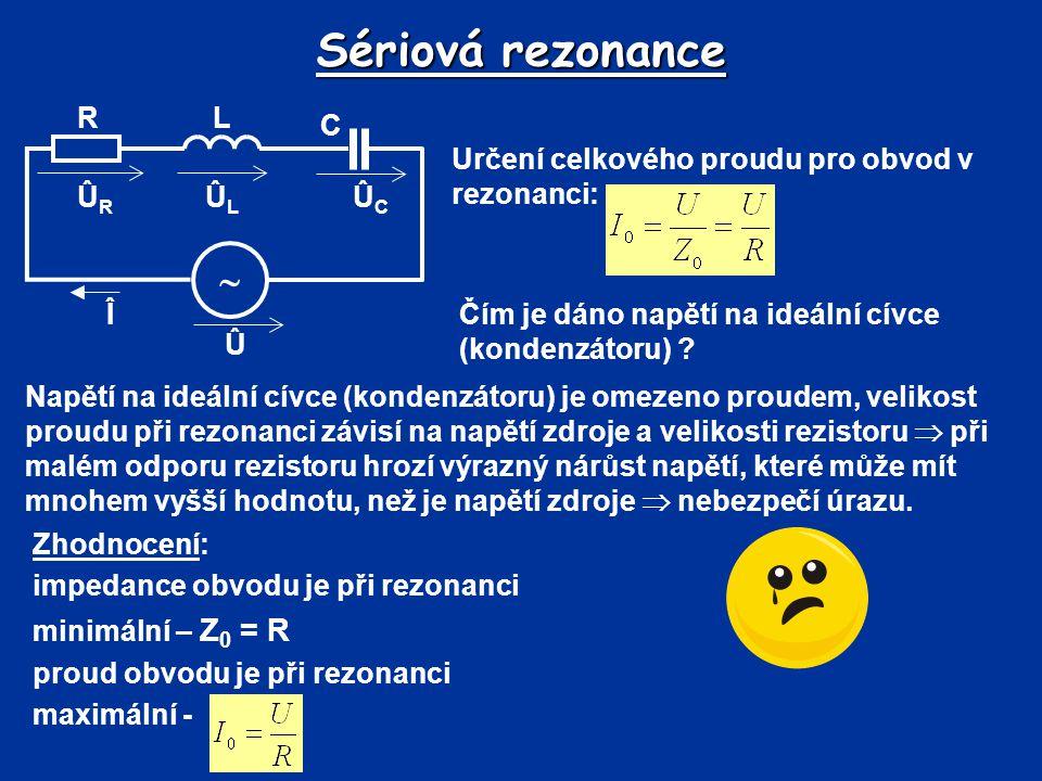 Sériová rezonance  Û Î R C L ÛL ÛR ÛC