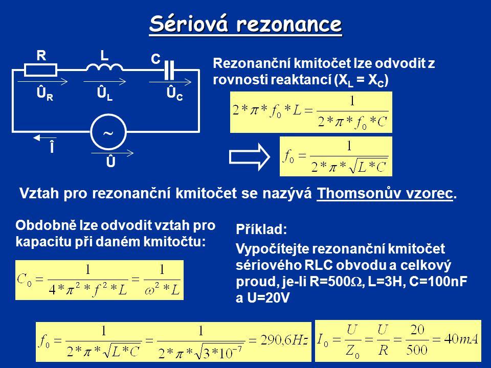 Sériová rezonance Û. Î.  R. C. L. ÛL. ÛR. ÛC. Rezonanční kmitočet lze odvodit z rovnosti reaktancí (XL = XC)
