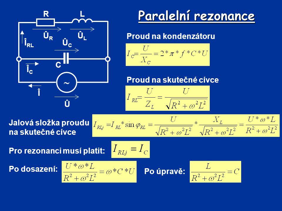 Paralelní rezonance  Û Î R C L ÛL ÛR ÛC ÎRL ÎC Proud na kondenzátoru