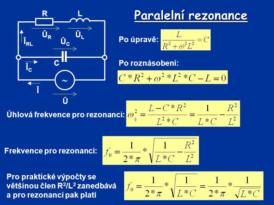 Paralelní rezonance  Û Î R C L ÛL ÛR ÛC ÎRL ÎC Po úpravě: