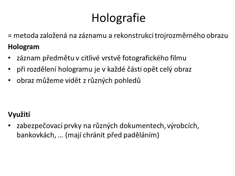 Holografie = metoda založená na záznamu a rekonstrukci trojrozměrného obrazu. Hologram. záznam předmětu v citlivé vrstvě fotografického filmu.
