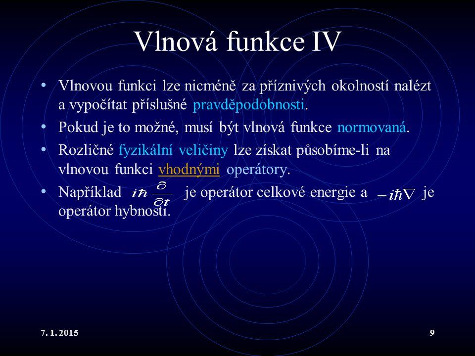 Vlnová funkce IV Vlnovou funkci lze nicméně za příznivých okolností nalézt a vypočítat příslušné pravděpodobnosti.