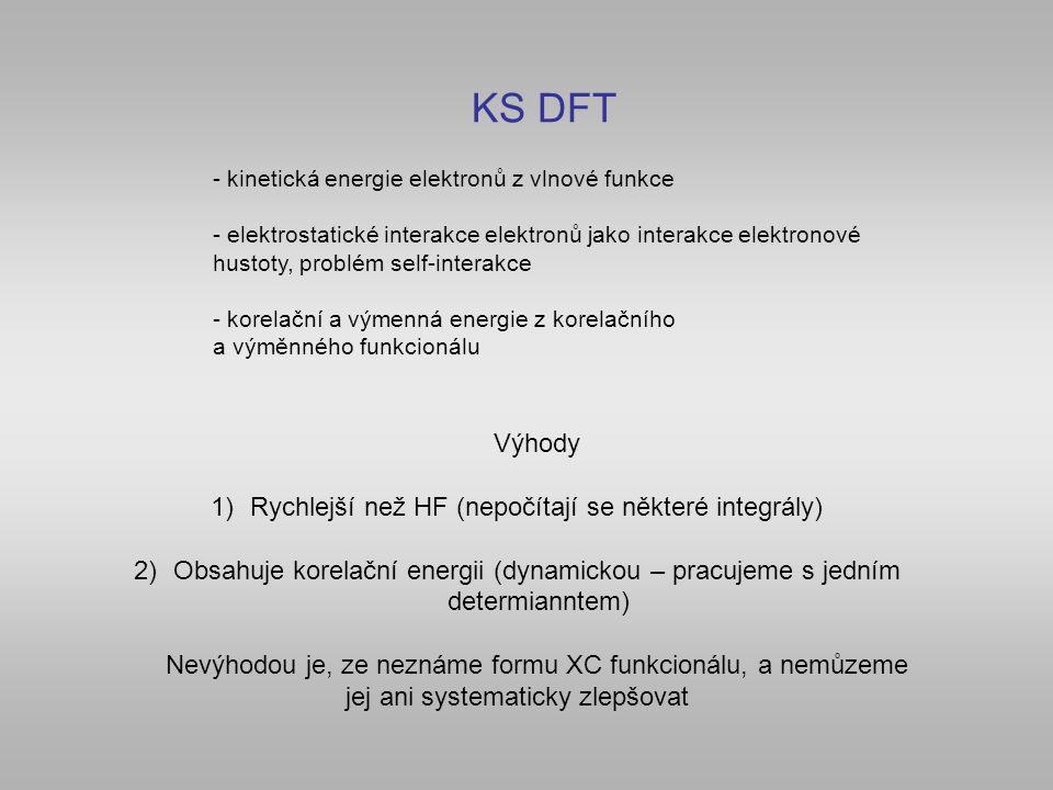 KS DFT Výhody Rychlejší než HF (nepočítají se některé integrály)