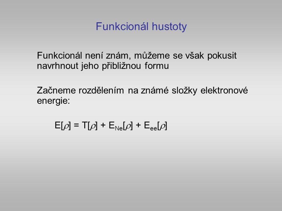 Funkcionál hustoty Funkcionál není znám, můžeme se však pokusit navrhnout jeho přibližnou formu.
