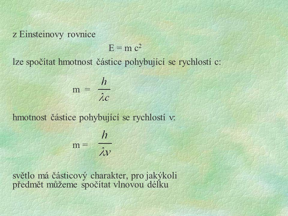 z Einsteinovy rovnice E = m c2 lze spočítat hmotnost částice pohybující se rychlostí c: m = hmotnost částice pohybující se rychlostí n: m = světlo má částicový charakter, pro jakýkoli předmět můžeme spočítat vlnovou délku
