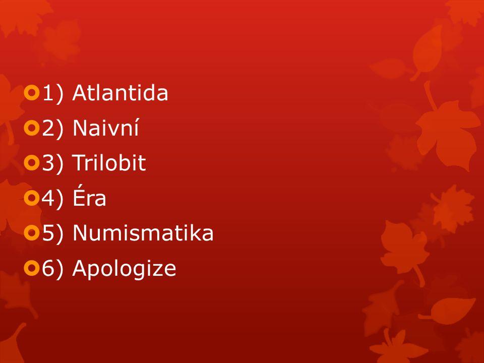 1) Atlantida 2) Naivní 3) Trilobit 4) Éra 5) Numismatika 6) Apologize