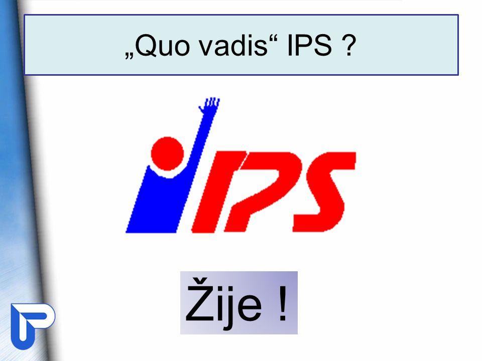 """Quo vadis IPS Žije !"