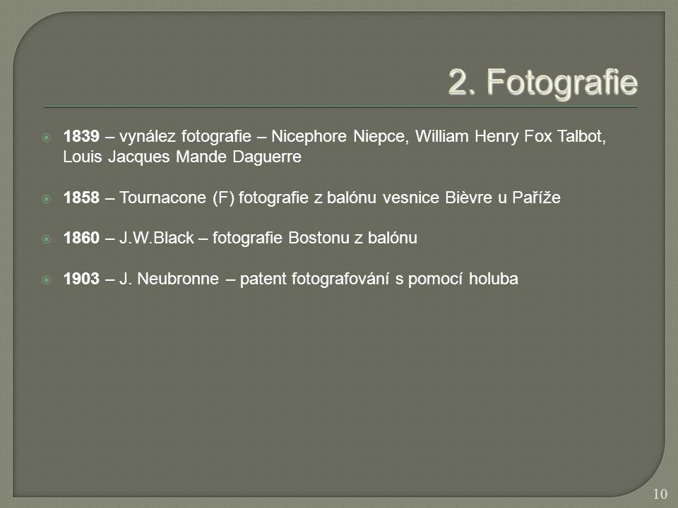 2. Fotografie 1839 – vynález fotografie – Nicephore Niepce, William Henry Fox Talbot, Louis Jacques Mande Daguerre.