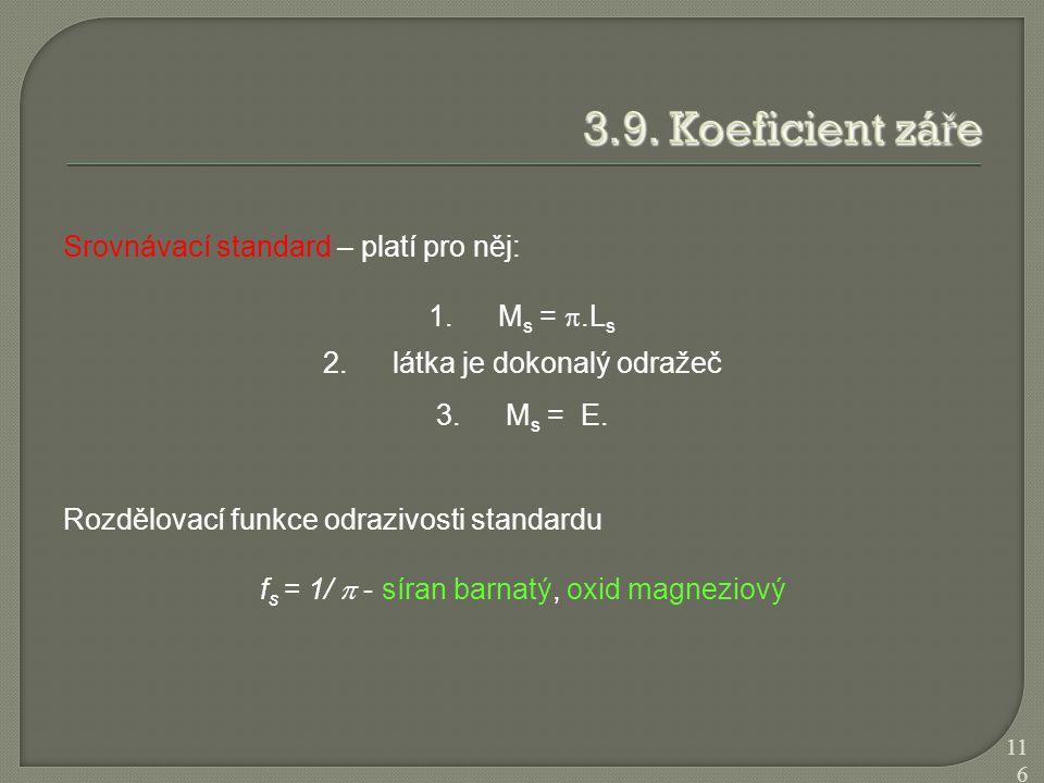 3.9. Koeficient záře Srovnávací standard – platí pro něj: Ms = .Ls