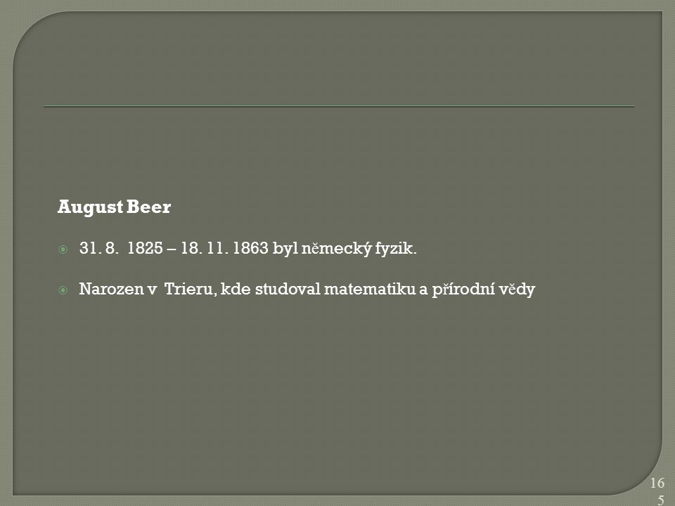 August Beer 31. 8. 1825 – 18. 11. 1863 byl německý fyzik.