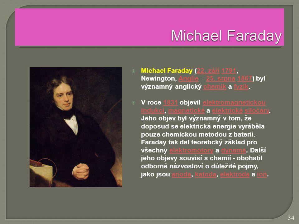 Michael Faraday Michael Faraday (22. září 1791, Newington, Anglie – 25. srpna 1867) byl významný anglický chemik a fyzik.