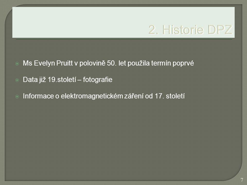 2. Historie DPZ Ms Evelyn Pruitt v polovině 50. let použila termín poprvé. Data již 19.století – fotografie.