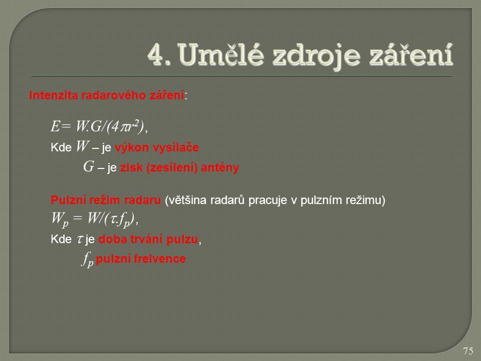 4. Umělé zdroje záření E= W.G/(4r2), G – je zisk (zesílení) antény
