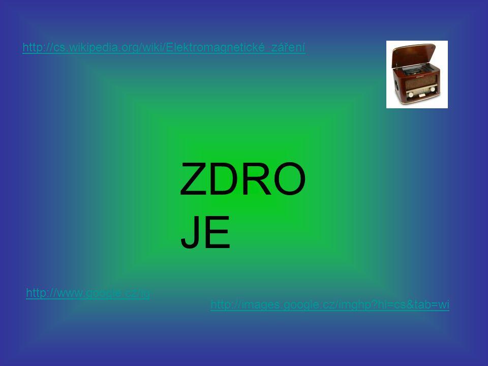 ZDROJE http://cs.wikipedia.org/wiki/Elektromagnetické_záření