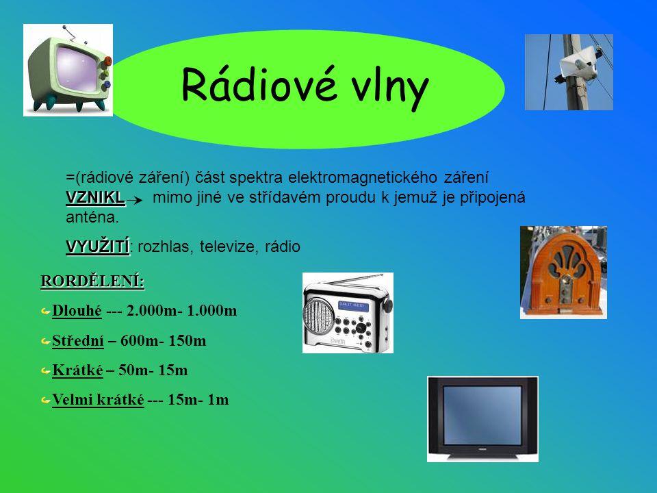 Rádiové vlny =(rádiové záření) část spektra elektromagnetického záření VZNIKL mimo jiné ve střídavém proudu k jemuž je připojená anténa.
