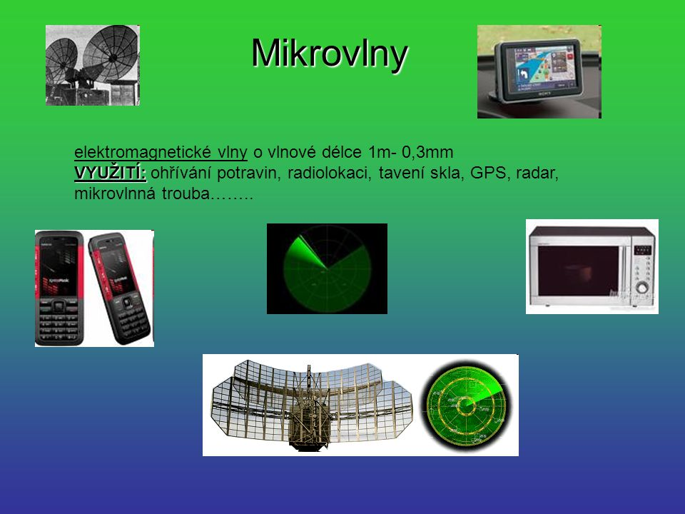 Mikrovlny elektromagnetické vlny o vlnové délce 1m- 0,3mm