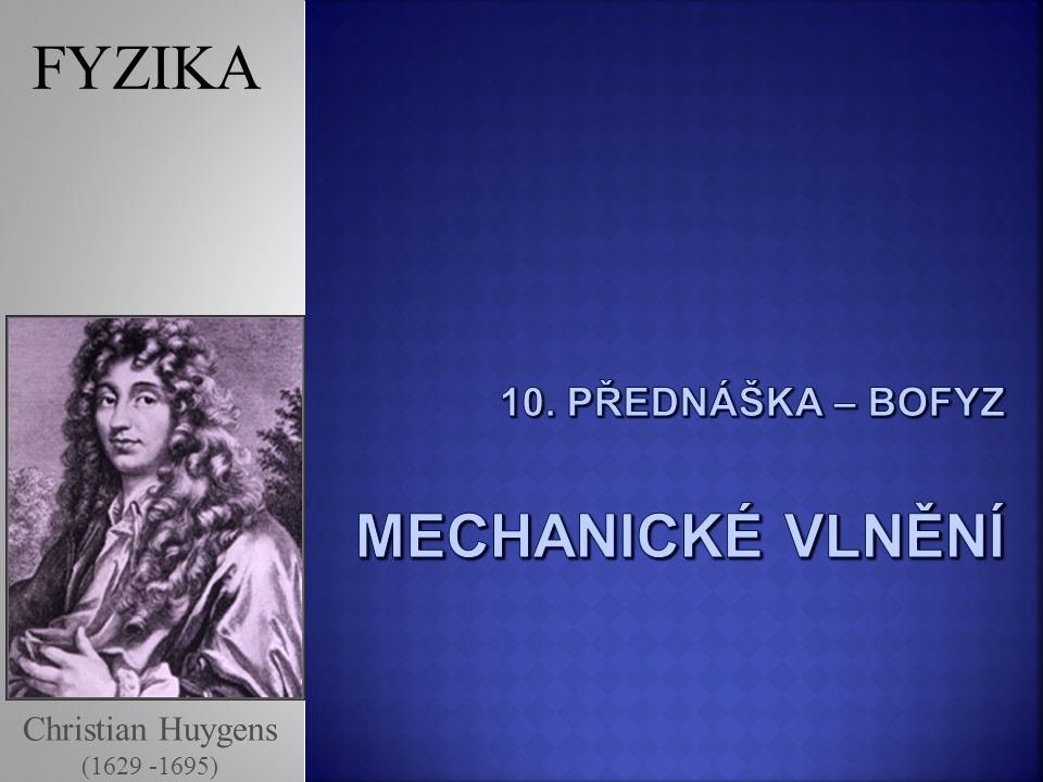 10. Přednáška – BOFYZ mechanické vlnění
