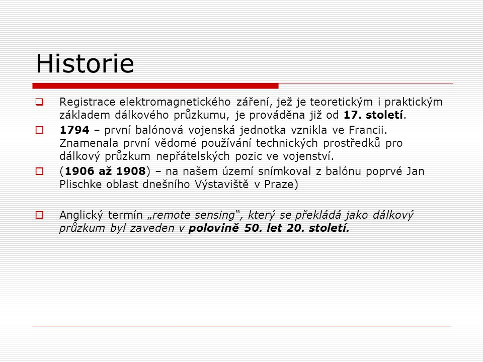 Historie Registrace elektromagnetického záření, jež je teoretickým i praktickým základem dálkového průzkumu, je prováděna již od 17. století.