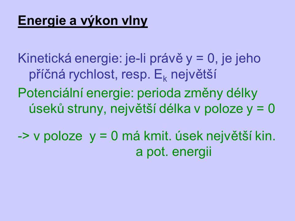 Energie a výkon vlny Kinetická energie: je-li právě y = 0, je jeho příčná rychlost, resp. Ek největší.