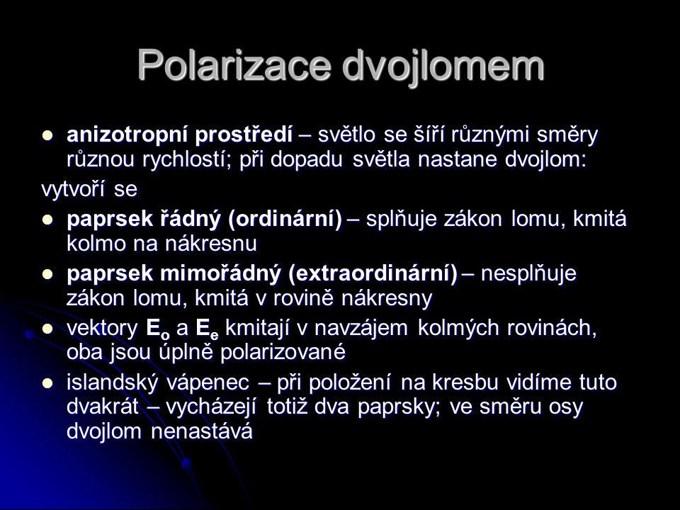 Polarizace dvojlomem anizotropní prostředí – světlo se šíří různými směry různou rychlostí; při dopadu světla nastane dvojlom: