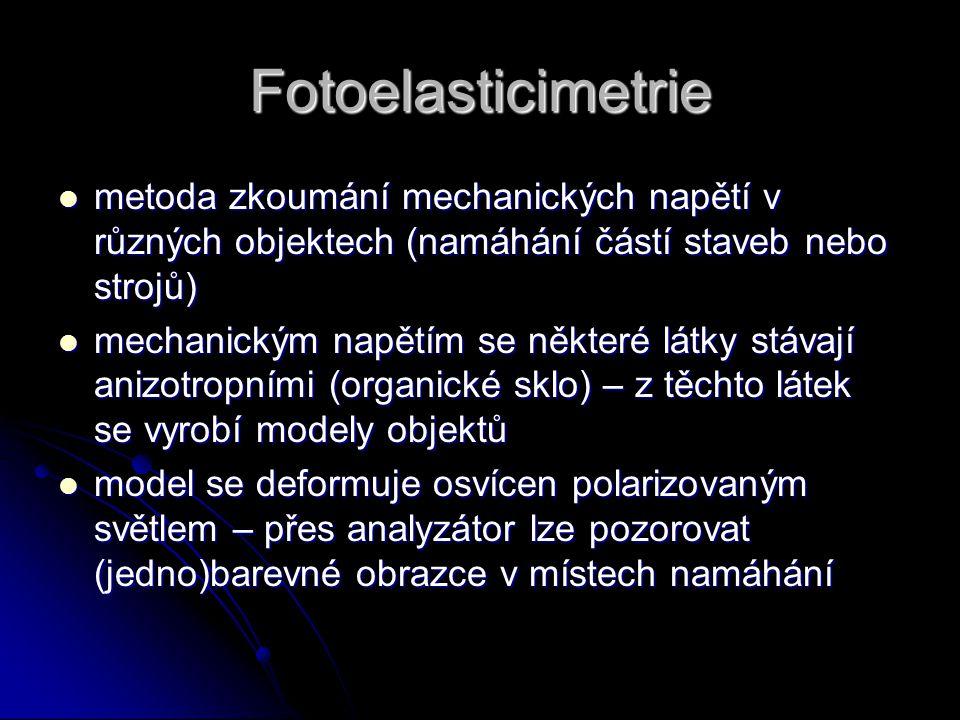 Fotoelasticimetrie metoda zkoumání mechanických napětí v různých objektech (namáhání částí staveb nebo strojů)