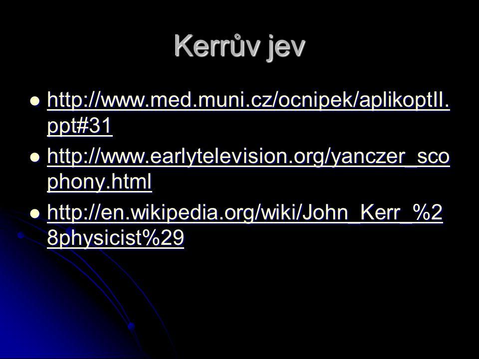 Kerrův jev http://www.med.muni.cz/ocnipek/aplikoptII.ppt#31
