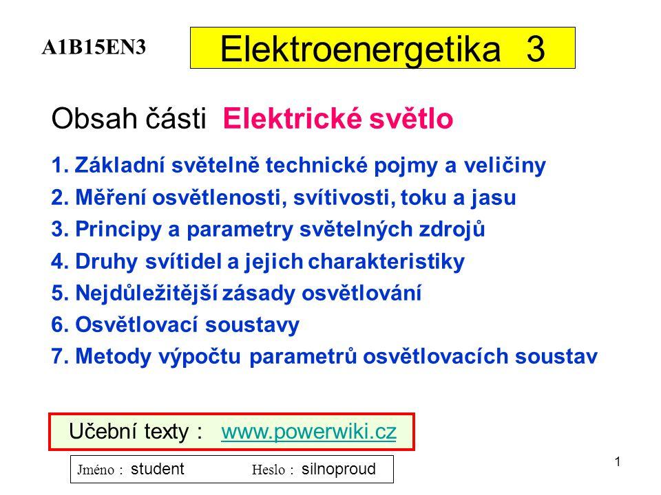 Elektroenergetika 3 Obsah části Elektrické světlo A1B15EN3