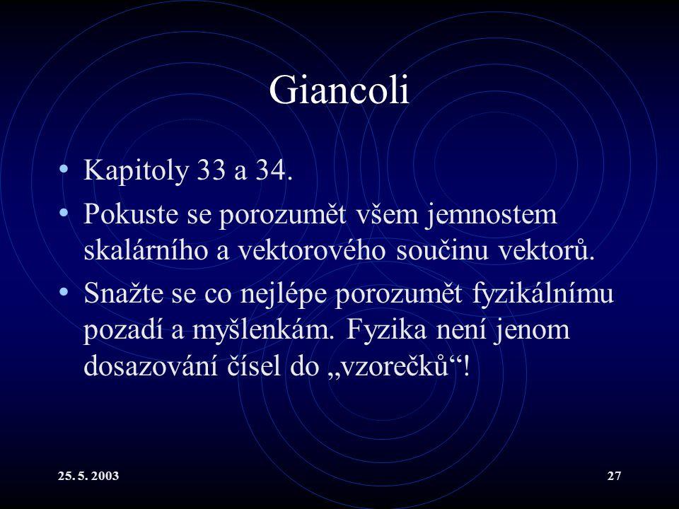 Giancoli Kapitoly 33 a 34. Pokuste se porozumět všem jemnostem skalárního a vektorového součinu vektorů.