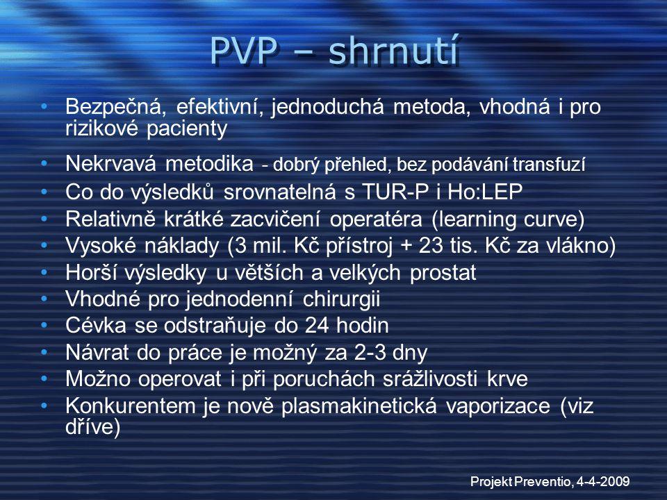 PVP – shrnutí Bezpečná, efektivní, jednoduchá metoda, vhodná i pro rizikové pacienty. Nekrvavá metodika - dobrý přehled, bez podávání transfuzí.