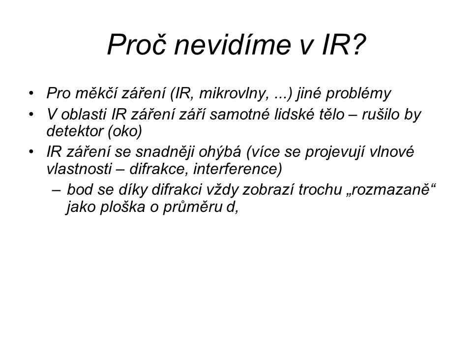 Proč nevidíme v IR Pro měkčí záření (IR, mikrovlny, ...) jiné problémy. V oblasti IR záření září samotné lidské tělo – rušilo by detektor (oko)