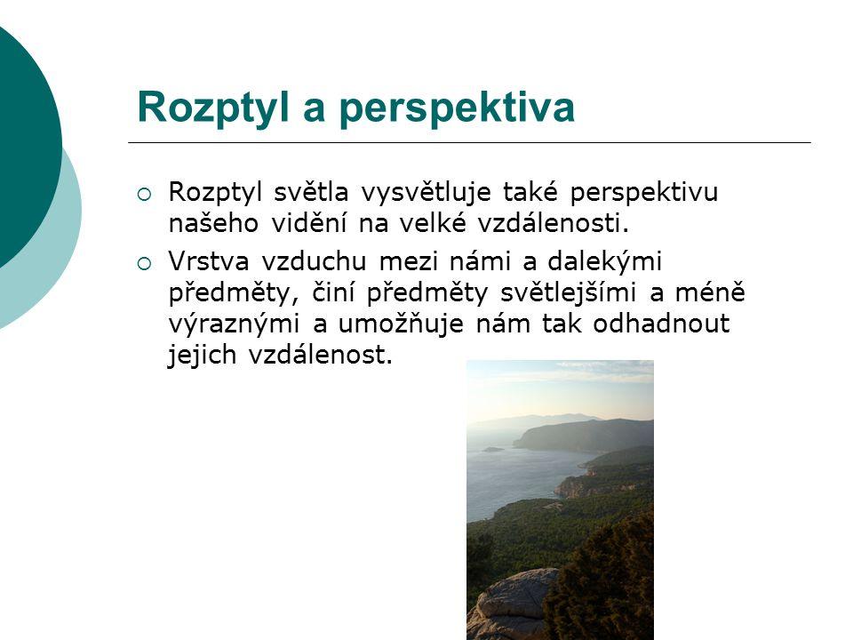 Rozptyl a perspektiva Rozptyl světla vysvětluje také perspektivu našeho vidění na velké vzdálenosti.
